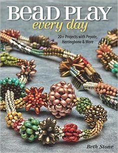 Bead Play Every Day: 20+ Projects with Peyote, Herringbone, and More: Amazon.de: Beth Stone: Fremdsprachige Bücher