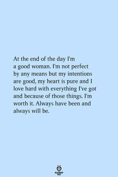 At The End Of The Day I'm A Good Woman. I'm Not Perfect By Any Means But My Intentions Are Good - At the end of the day I'm a good woman. I'm not perfect by any means but my intentions are good - Motivacional Quotes, Deep Quotes, True Quotes, I'm Happy Quotes, My Happiness Quotes, Best Life Quotes, Meaningful Life Quotes, Life Change Quotes, Good Qoutes