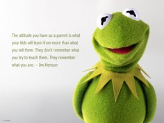 """Kids don't remember what you try to teach them. They remember what you are."""" ~ Jim Henson - Google Search"""