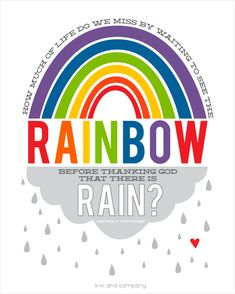 How much of life do we miss by waiting to see the rainbow {free printable} General Conference April 2014