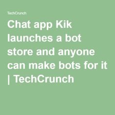 Chat app Kik launches a bot store and anyone can make bots for it | TechCrunch