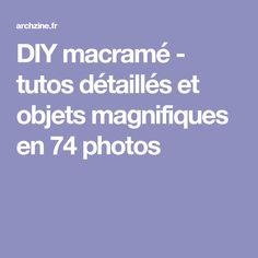 DIY macramé - tutos détaillés et objets magnifiques en 74 photos