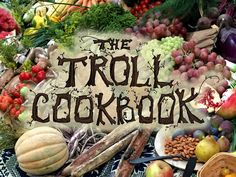 The Troll Cookbook: A Taste of Something Different, Simple Foods Any Troll Can Make by Karima Cammell and Clint Marsh