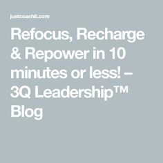 Refocus, Recharge & Repower in 10 minutes or less! – 3Q Leadership™ Blog Talent Management, Stress Management, Social Business, Social Media Channels, Personal Development, Leadership, About Me Blog, Freshman Year, Life Coaching