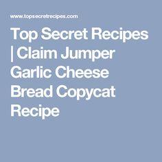 Top Secret Recipes   Claim Jumper Garlic Cheese Bread Copycat Recipe