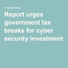 Report urges government tax breaks for cyber security investment