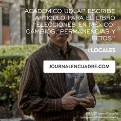 """Revista Encuadre » Académico UDLAP escribe artículo para el libro """"Elecciones en México: cambios, permanencias y retos"""""""