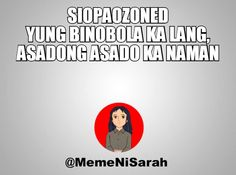 #SIOPAOZONED Tagalog Qoutes, Tagalog Quotes Hugot Funny, Hugot Quotes, Funny Qoutes, Filipino Quotes, Pinoy Quotes, Filipino Funny, Cute Memes, Funny Memes