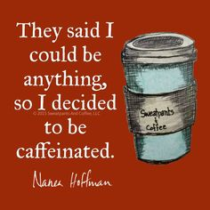 #Coffee #coffeequotes  Be what you want to be!