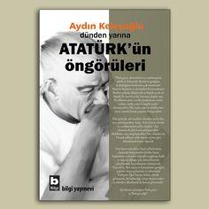 """Aydın Keleşoğlu'nun yeni kitabı """"Dünden Yarına ATATÜRK'ün Öngörüleri"""" Bilgi Yayınevi'nden çıktı."""