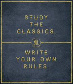 STUDY THE CLASSICS. WRITE YOUR OWN RULES.