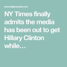 NY Times finally admits the media has been out to get Hillary Clinton while…