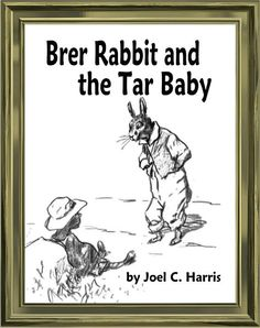 Brer Rabbit and the Tar Baby  Mom use to tell me this story.  My great grandmother use to tell it to her.