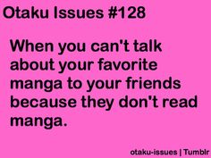 otaku issues...among your friends...it's only you who reads manga
