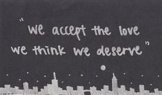 """""""Nosotros aceptamos el amor que creemos merecer""""  -noi siamo infinito"""