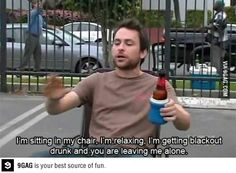 . The perfect weekend. Charlie ~ It's always sunny in philadelphia