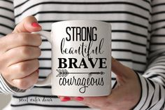 Coffee Mug Strong Beautiful Brave Courageous by sweetwaterdecor