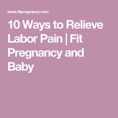10 Ways to Relieve Labor Pain | Fit Pregnancy and Baby