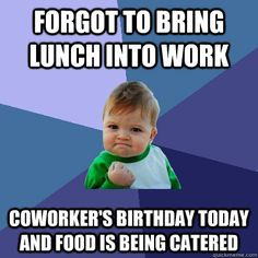 Forgot to bring lunch into work Coworker's birthday today and food is being catered