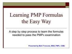 This presenttation will show anyone who is tudying for the PMP examination how to quickly learn the necessary formulas to pass the exam