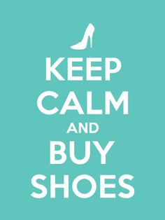 keep calm and buy #shoes