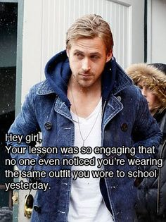 1. this is true. 2. my seniors and i are obsessed with the ryan-gosling-hey-girl meme <3