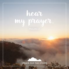 Hear me when I call, O God of my righteousness! You have relieved me in my distress. Have mercy on me, and hear my prayer. Psalms 4:1 (NKJV)