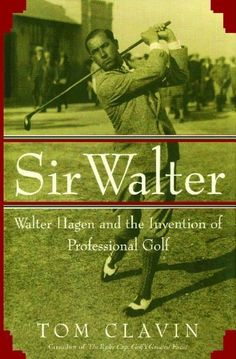 Sir Walter: Walter Hagen and the Invention of Professional Golf by Tom Clavin, http://www.amazon.ca/dp/B003L786FA/ref=cm_sw_r_pi_dp_nPScwb03ZS9JD