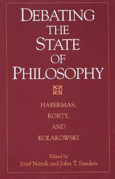 Debating the State of Philosophy: Habermas, Rorty and Kolakowski: Amazon.co.uk: Jozef Niznik, John T. Sanders: 9780275958350: Books