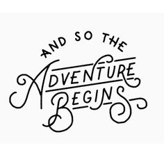 """""""And so the adventure begins"""" by @michlbrnt diggin this style of lettering. #goodtype #typography"""