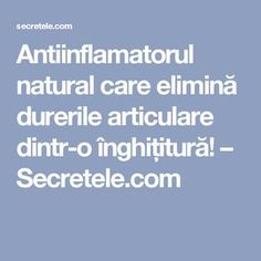 Antiinflamatorul natural care elimină durerile articulare dintr-o înghițitură! – Secretele.com Health And Wellness, Health Fitness, Green Tea Recipes, Crohns, Healthy Nutrition, How To Get Rid, Arthritis, Good To Know, Learning