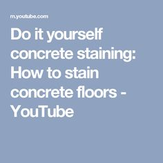 Do it yourself concrete staining: How to stain concrete floors - YouTube