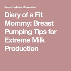 Diary of a Fit Mommy: Breast Pumping Tips for Extreme Milk Production
