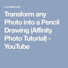 Transform any Photo into a Pencil Drawing (Affinity Photo Tutorial) - YouTube