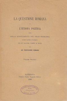 LA QUESTIONE ROMANA  E L'EUROPA POLITICA VOL SECONDO  1886 Federico Pustet