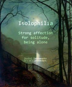 """Isolophilia (n): Strong affection for solitude, being alone preferable, social introvert, """"I have seen Susan around town in while. Maybe her boyfriend's isolophilia has something to do with it. The Words, Weird Words, Cool Words, Words For Love, New Words With Meaning, Word Meaning, Unusual Words, Unique Words, Interesting Words"""