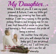 My Daughter, You are the best and I'm proud of you. No matter how old you are, you will always be my baby girl. I will love you for all eternity. Mother Daughter Quotes, I Love My Daughter, My Beautiful Daughter, Love My Kids, I Love Girls, Love You, Just For You, My Love, Daughter Sayings
