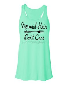 Mermaid Hair Dont Care ©. Mermaid Tank Top. Flowy Tank Top. Mermaid Shirt. Always Be A Mermaid. Mermaids. Im Actually A Mermaid. I Cant Run Im A Mermaid.  Feel Free to view more Amazing Gift Ideas at our Amazing Teez Etsy Shop: https://www.etsy.com/shop/AmazingTeez?ref=hdr  Go with the