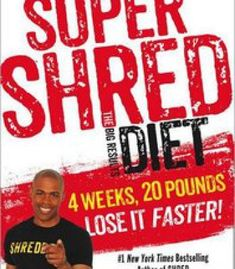 Super Shred: The Big Results Diet: 4 Weeks 20 Pounds Lose It Faster! PDF