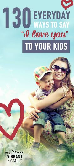 Don't miss this AWESOME list of 130 practical ways to say I love you to your kids! SO many great ideas here… what a great way to connect with your kids at any age and grow your parent-child bond! Must-read for parents!