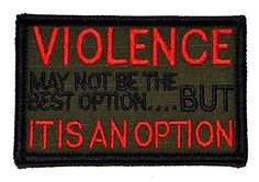 VIOLENCE, may not be the best option, IT IS AN OPTION 2x3 Military Patch / Morale Patch - Olive Drab with Red