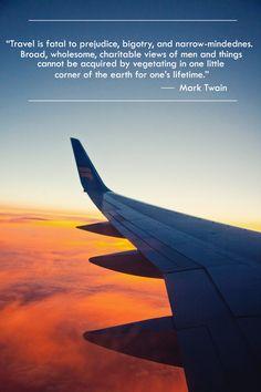 Travel is fatal to prejudice, bigotry, and narrow mindednes.
