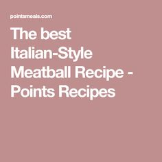 The best Italian-Style Meatball Recipe - Points Recipes