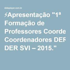 """⚡Apresentação """"1ª Formação de Professores Coordenadores DER SVI – 2015."""""""