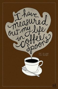 i've measured out my life in coffee spoons - Google Search