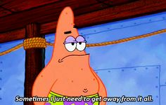 It's important to take some time off. | Community Post: 17 Important Life Lessons We Learned From Patrick Star