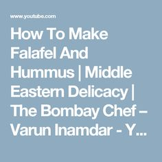 How To Make Falafel And Hummus | Middle Eastern Delicacy | The Bombay Chef – Varun Inamdar - YouTube