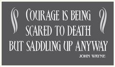 Courage is being scared to death, but saddling up anyway. Lewis And Clark, New Quotes, History Books, Home Signs, Funny Signs, Motivation Inspiration, Life Lessons, Helpful Hints, Death