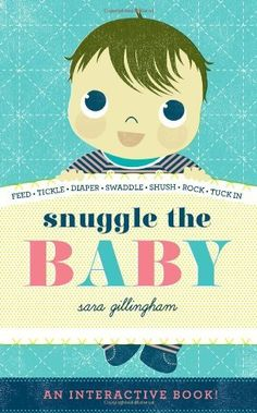 Snuggle the Baby by Sara Gillingham, interactive book for toddlers. Really cute new sibling gift.