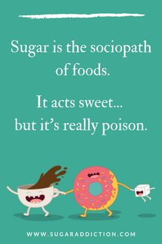 """""""Sugar is the sociopath of foods. It acts sweet. but it& really poison. Poison Quotes, Health And Nutrition, Health And Wellness, Sugar Quotes, Self Esteem Issues, Happiness Challenge, Healthy Quotes, Cancer Fighting Foods, Cancer Facts"""
